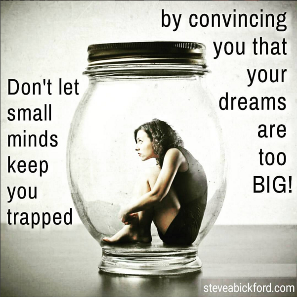 Don't let small minds keep you trapped by convincing you that your #Dreams are too big!