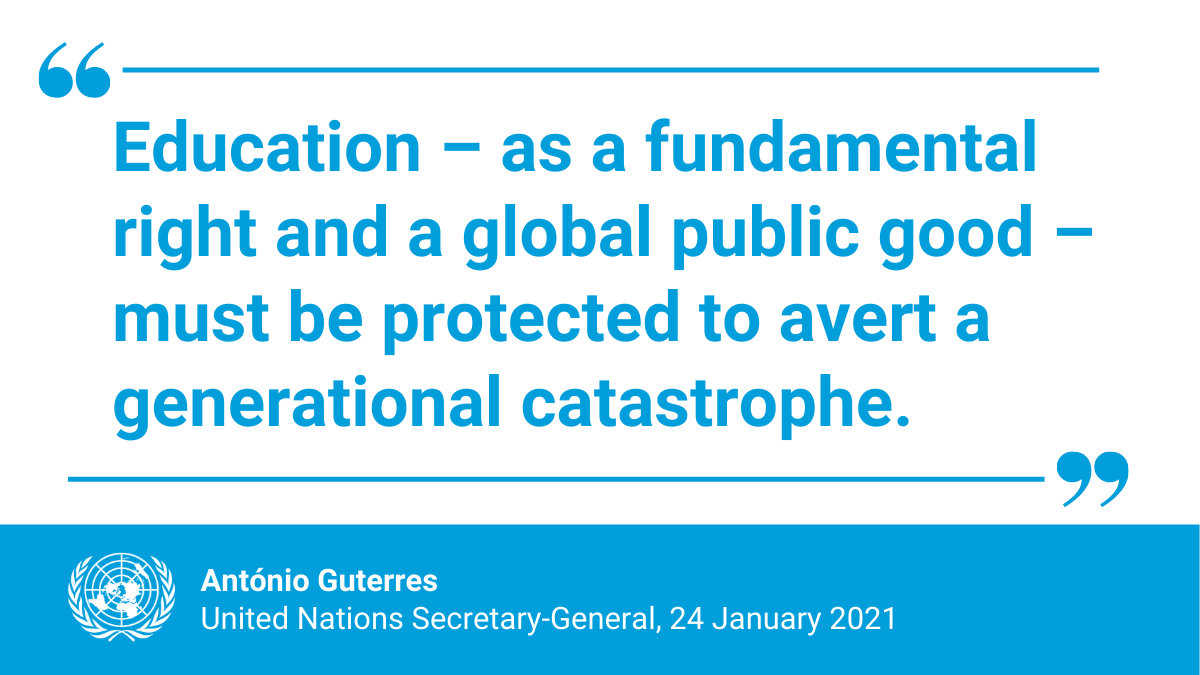 """""""As the world continues to battle the pandemic, education – as a fundamental right and a global public good – must be protected to avert a generational catastrophe.""""  -- @antonioguterres on Sunday's #EducationDay."""