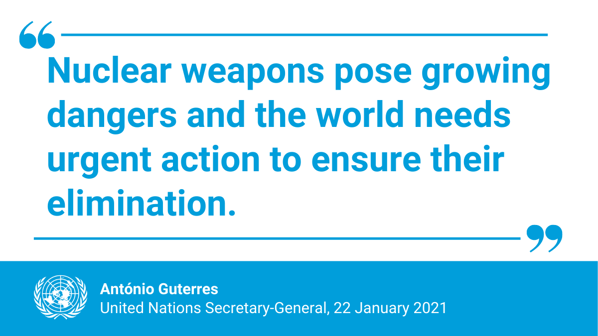 """""""The elimination of nuclear weapons remains the highest disarmament priority of the United Nations.""""  -- @antonioguterres as the Treaty on the Prohibition of Nuclear Weapons entered into force last week."""