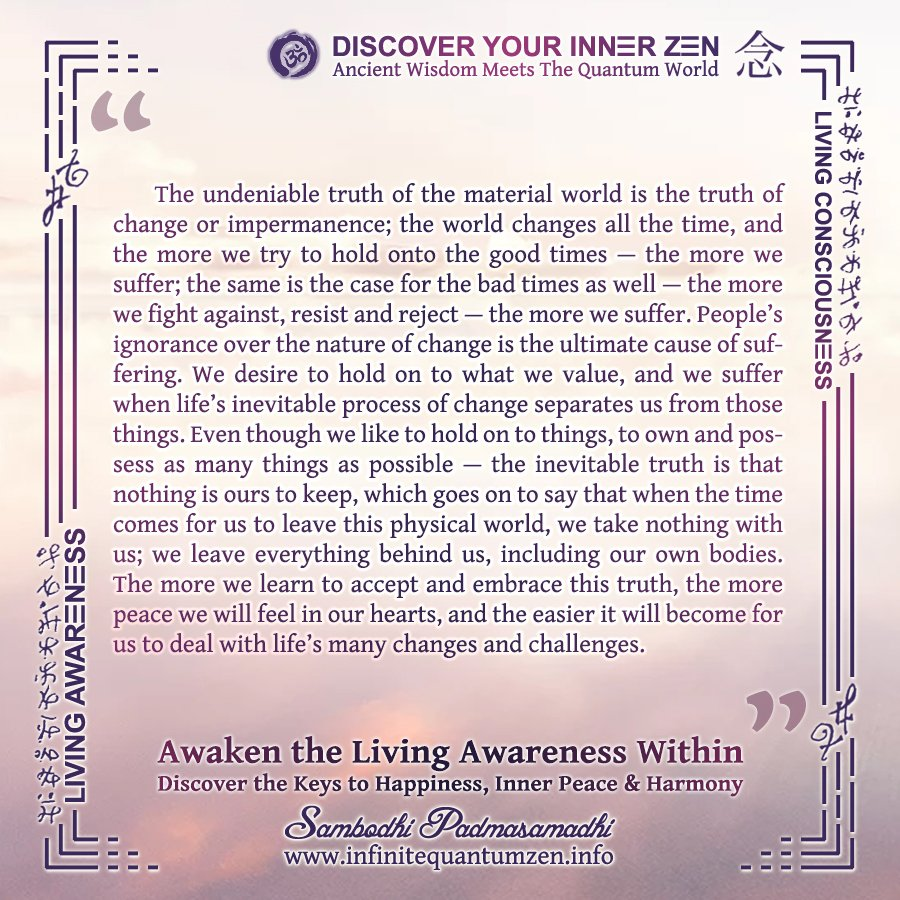 Change... impermanence... Awaken the Living Awareness - Discover the Keys to #happiness #consciousness #soul #spirit #spirituality #wisdom #knowledge #lotus #yoga #meditation #mindfulness #dmt #universe #god #quotes #harmony #infinite #quantum #zen #awakening #awareness
