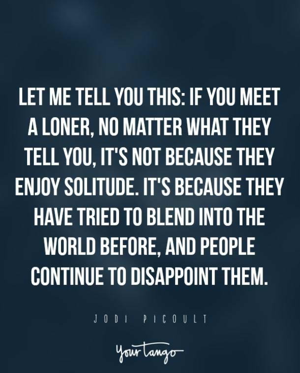 So true and that's why i apparently will stay a hermit forever #loner #ALONE #hermit #liveconsiously #liverespectfully #liveresponsibly #smile #livewhileyourealive