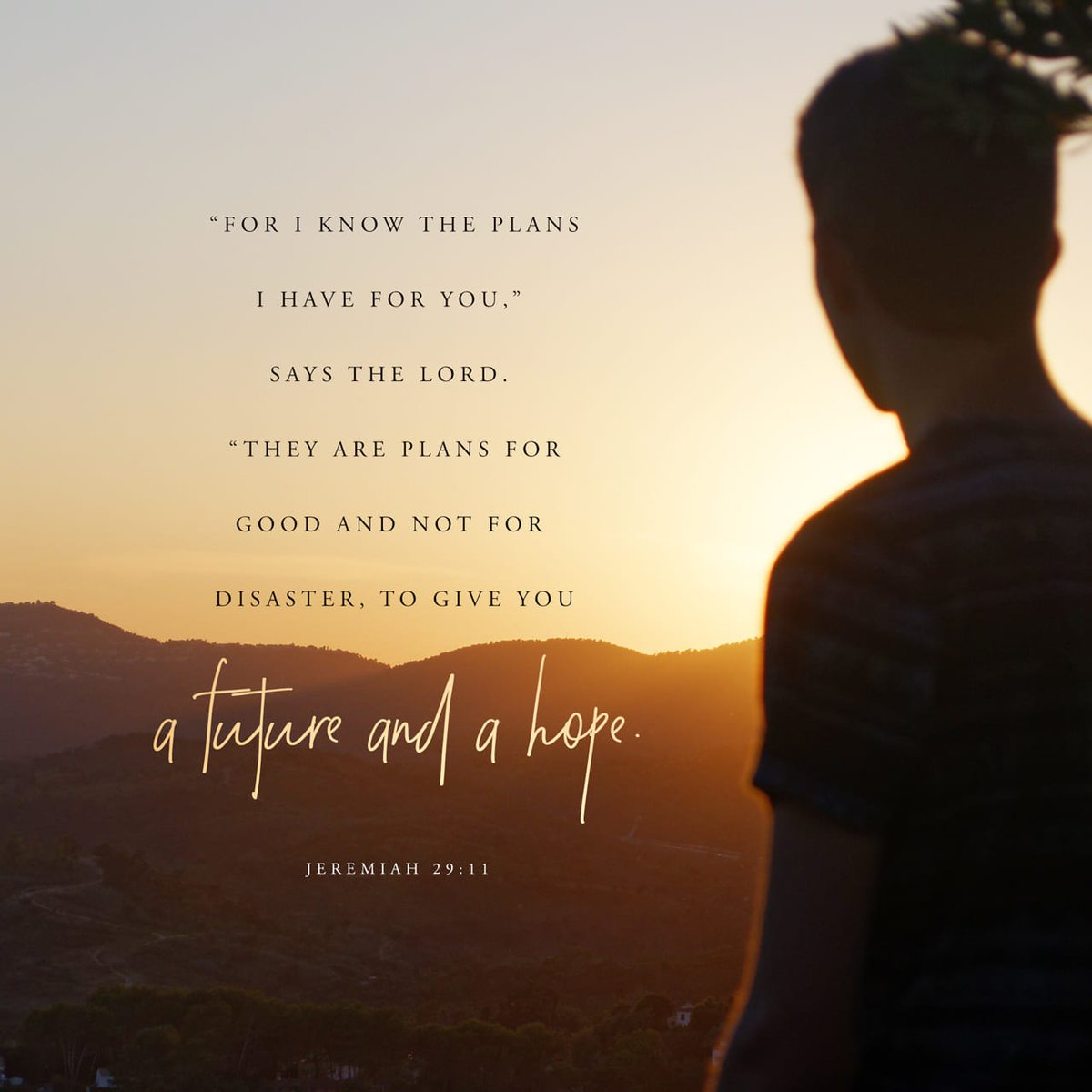 For I know the thoughts that I think toward you, saith the Lord , thoughts of peace, and not of evil, to give you an expected end. Jeremiah 29:11