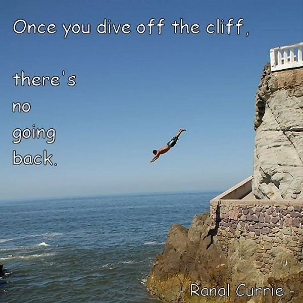 Once you dive off the cliff, there's no going back.  #quote #Choices #Commitment #SaturdaySunshine