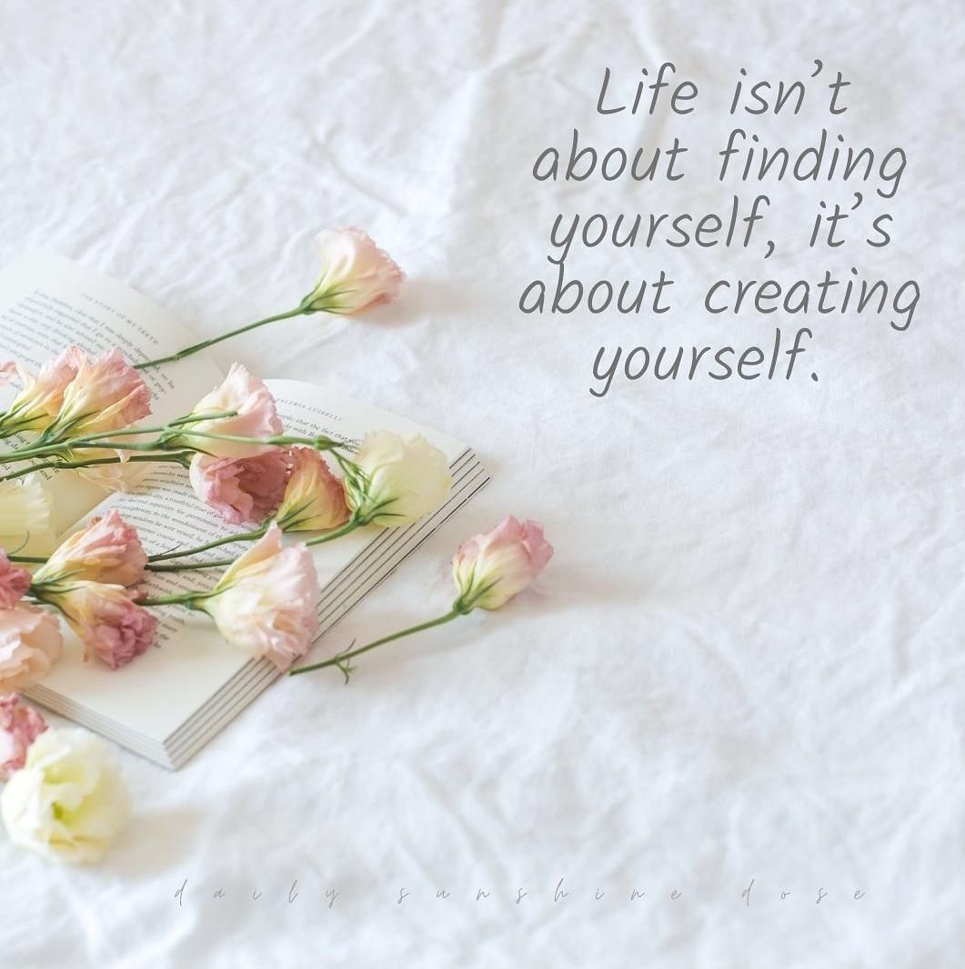 ✍ Life isn't about finding yourself,  It's about creating yourself.  #SaturdayThoughts  #lifelesson