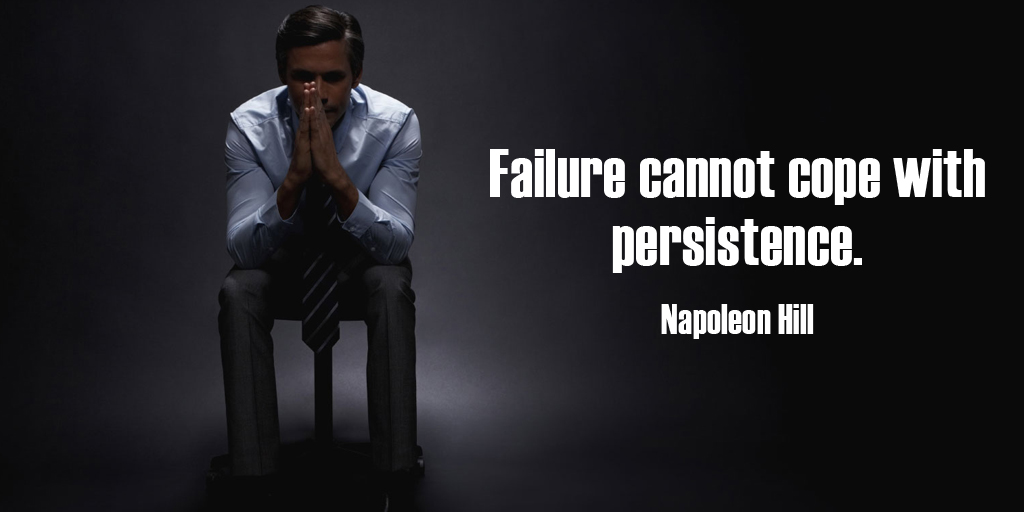 Failure cannot cope with persistence. - Napoleon Hill #quote #ThursdayThoughts