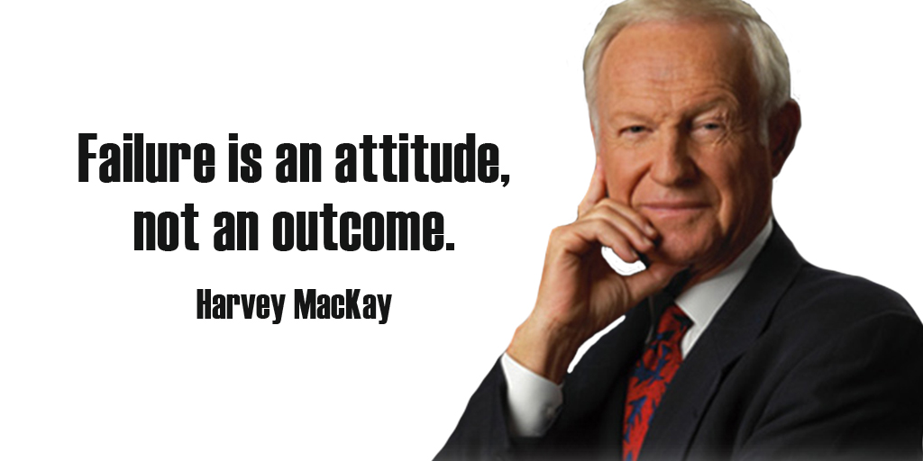 Failure is an attitude, not an outcome. - Harvey MacKay #quote #ThankfulThursday