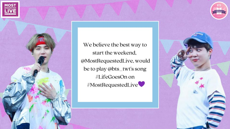 ⏰ to request #BTSARMY! We want to hear #LifeGoesOn by @bts_twt on #MostRequestedLive this hour! @MostRequestedLive ~🍌