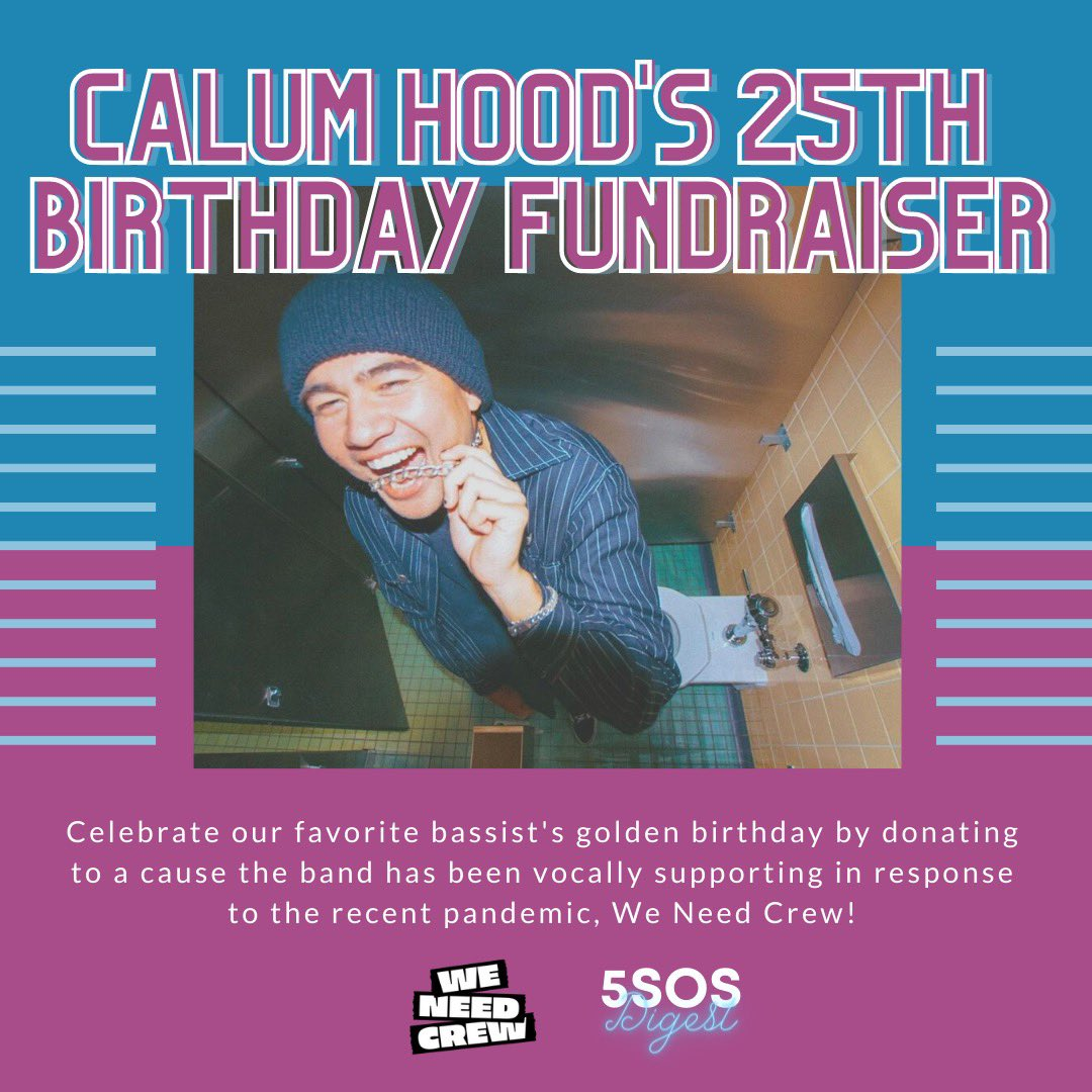 Calum Hood's Birthday Project 🥳🎫  Join us in celebrating @Calum5SOS's golden birthday by raising funds to help touring crews during these trying times!  We Need Crew (@WeNeedCrew) aims to raise funds for the touring family in collaboration with #WeMakeEvents. #5SOSFamCTH25