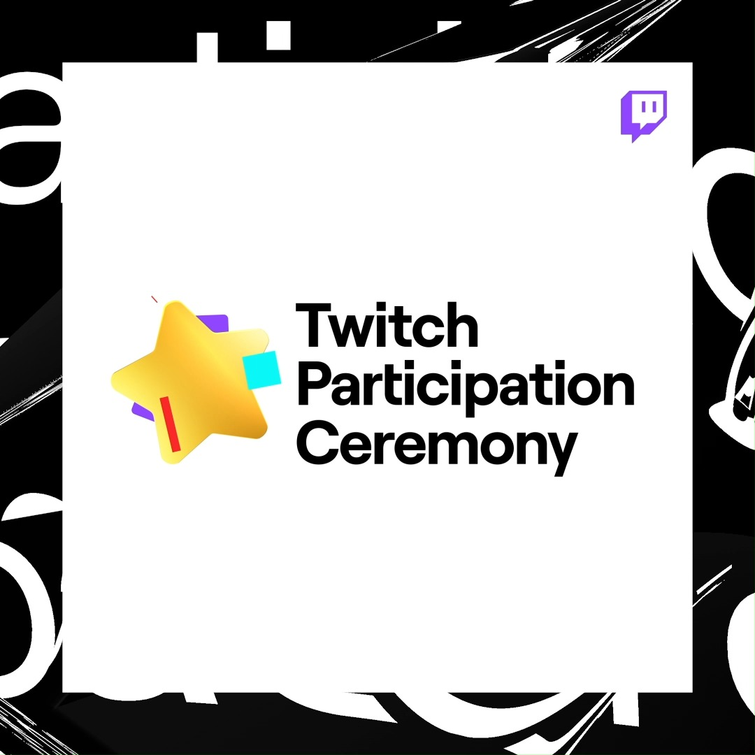 That's a wrap on the Twitch Participation Ceremony.  Thanks for participating with us each and every day.