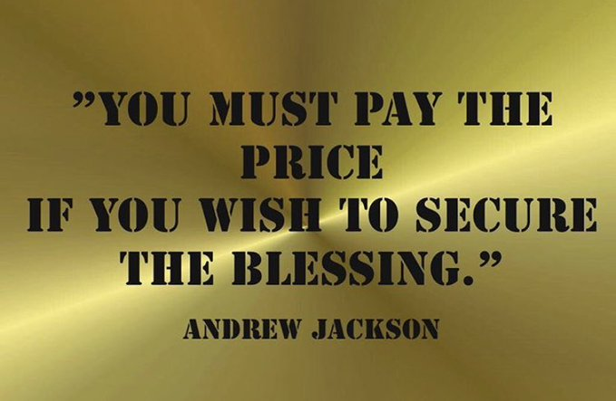 """You must pay the price, if you wish to secure the blessing."" — Andrew Jackson #SuccessTRAIN #leadership #ThinkBIGSundayWithMarsha via @THE_R_ROCKSTAR"