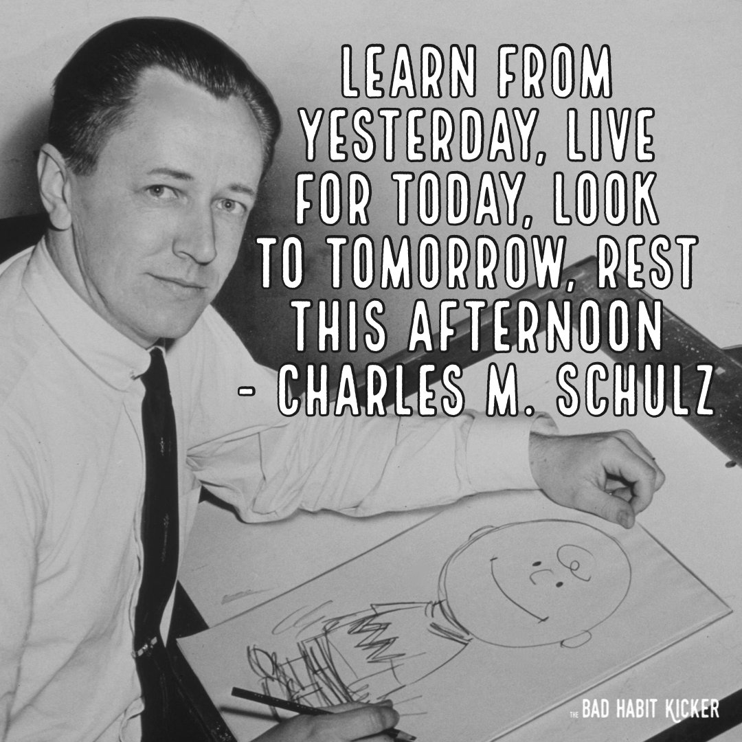 "Do you agree? ""Learn from yesterday, live for today, look to tomorrow, rest this afternoon"" - Charles M. Schulz #SelfHelpBooks #BadHabits #MentalHealth #ImproveYourLife #SelfImprovement #TheBadHabitKicker #BreneBrown #TheMiracleMorning #MarieForleo #TonyRobbins #AtomicHabits"