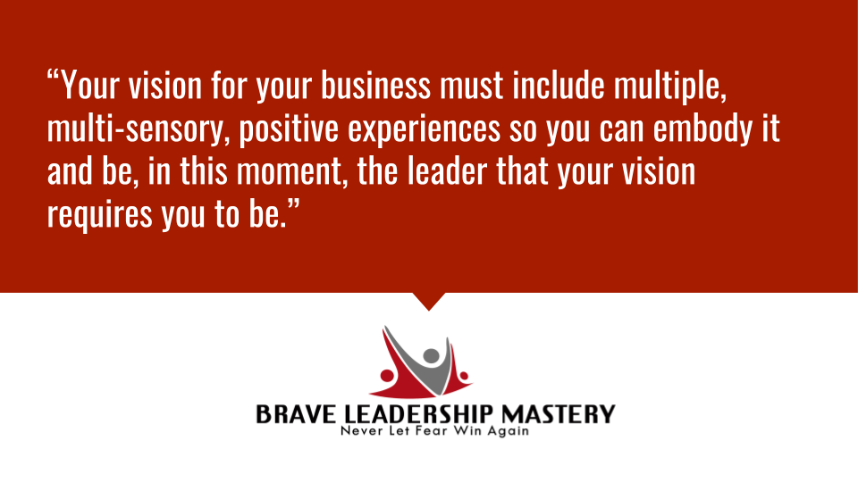 Your vision for your business must include multiple, multi-sensory, positive experiences so you can embody it and be, in this moment, the leader that your vision...  #smallbusiness #entrepreneur