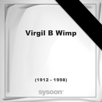 Virgil B Wimp(1912 - 1998), died at age 85 years: In Memory of Virgil B Wimp. Personal Death record and Detailed information about the deceased person.  #people #news #funeral #cemetery