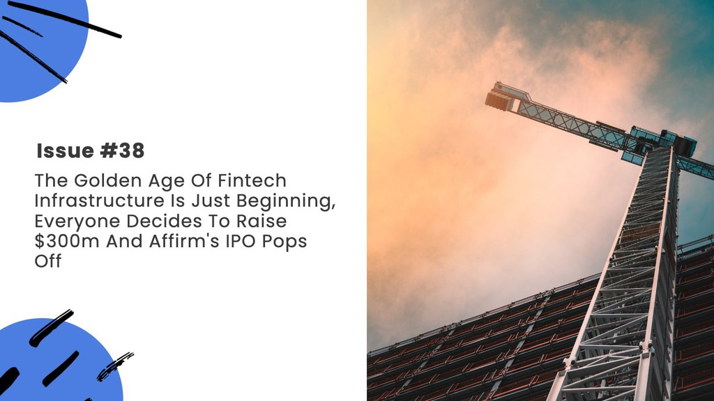 Issue #38: The Golden Age Of Fintech Infrastructure Is Just Beginning, Everyone Decides To Raise $300m And Affirm's IPO Pops Off ▸ https://t.co/0rcixlTReE   #LatestFintechNews #FintechRadar #FintechInfrastructure #Fintech https://t.co/cDcS3Jd618