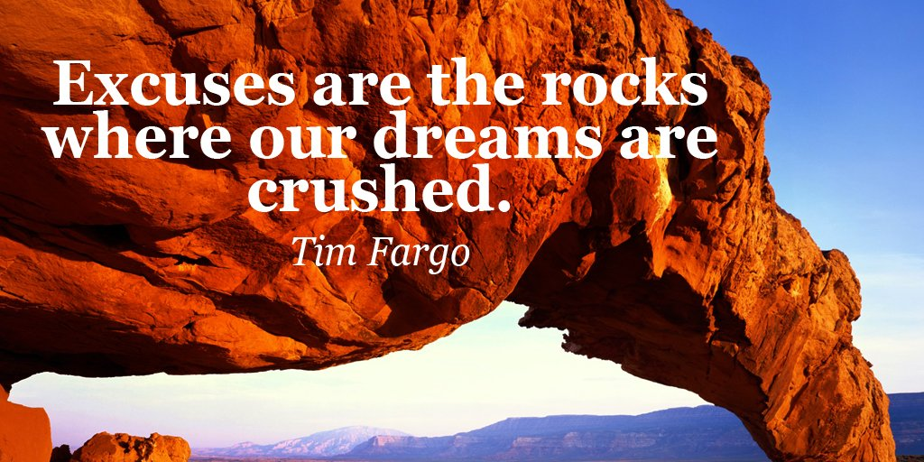 Excuses are the rocks where our dreams are crushed. - Tim Fargo #quote #ThursdayThoughts