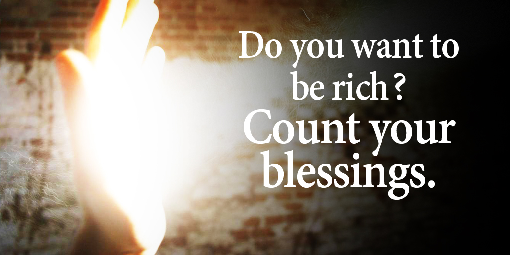 Do you want to be rich? Count your blessings. - #quote #ThursdayThoughts