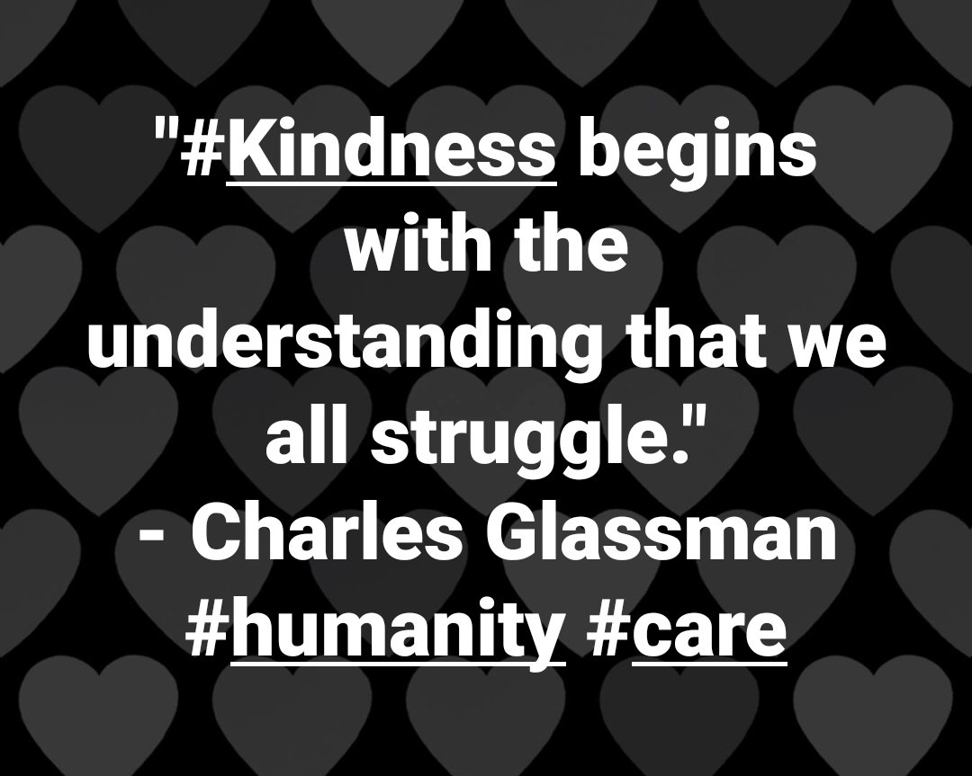 """#Kindness begins with the understanding that we all struggle."" - Charles Glassman #humanity #care"