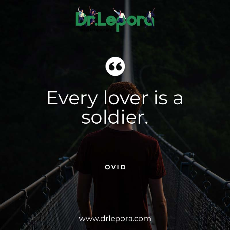 """Every lover is a soldier."" . . . . . . . #drlepora #ovid #soldier #lover #love #happiness #Courage #strenght #joy #positivity #inspirationalquotes #motivationalquotes #executive #corporate #dailymotivation #dailyinspiration"
