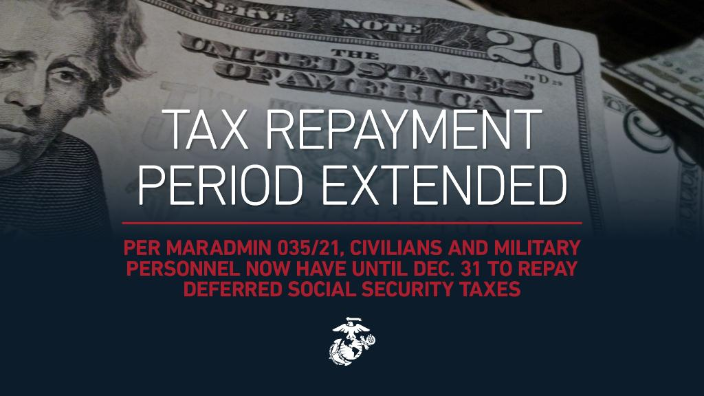 Deferment Details  Marines and civilian employees, you now have more time to repay deferred 2020 Social Security tax withholdings.  More info at