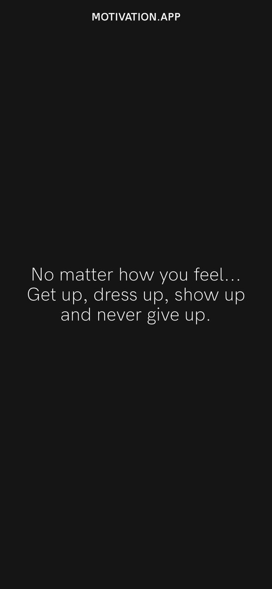 No matter how you feel... Get up, dress up, show up and never give up. From @AppMotivation #motivation #quote #motivationalquote