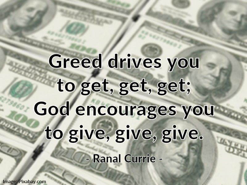 Greed drives you to get, get get; God encourages you to give, give, give.  #quote #generosity #greed #SundaySpirit