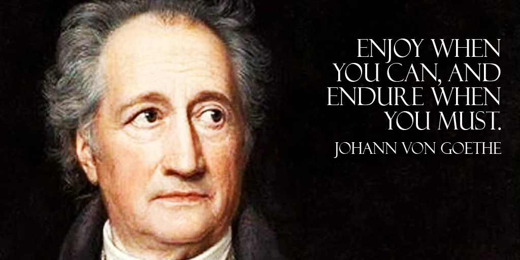 Enjoy when you can, and endure when you must. - Johann von Goethe #quote #ThankfulThursday
