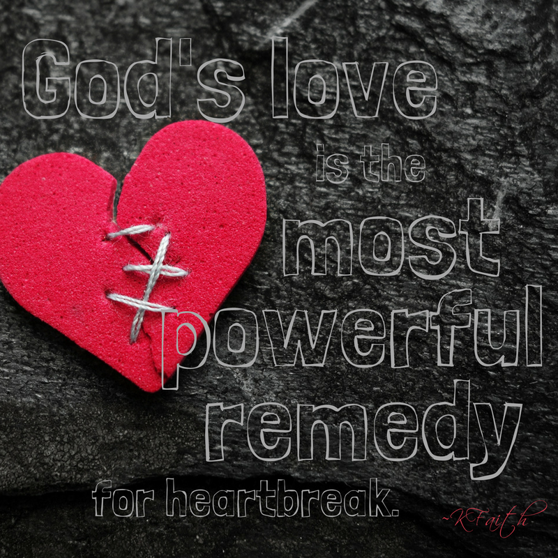 God's love is the most powerful remedy for heartbreak. ~KFaith #love #remedy #heartbreak #godislove