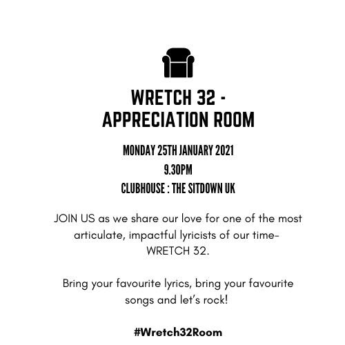 Clubhouse ROOM:   WRETCH 32 - APPRECIATION ROOM 🥳 @officialwretch32   Monday 25th January 2021  9.30pm  Follow Clubhouse Club:  The Sitdown UK   Joining the Convo: @tripleomusic @twintings  @amia_brave   #clubhouse #clubhouseapp #thesitdownuk #wretch32   #inspiringconversations