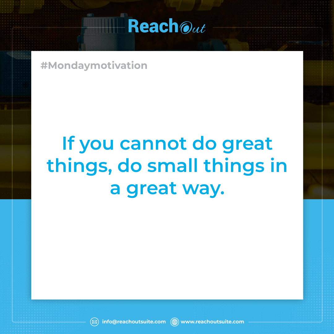 If you cannot do great things, do small things in a great way.   #motivationalquotes #mondaymotivation #positive #goodthoughts #reachoutsuite