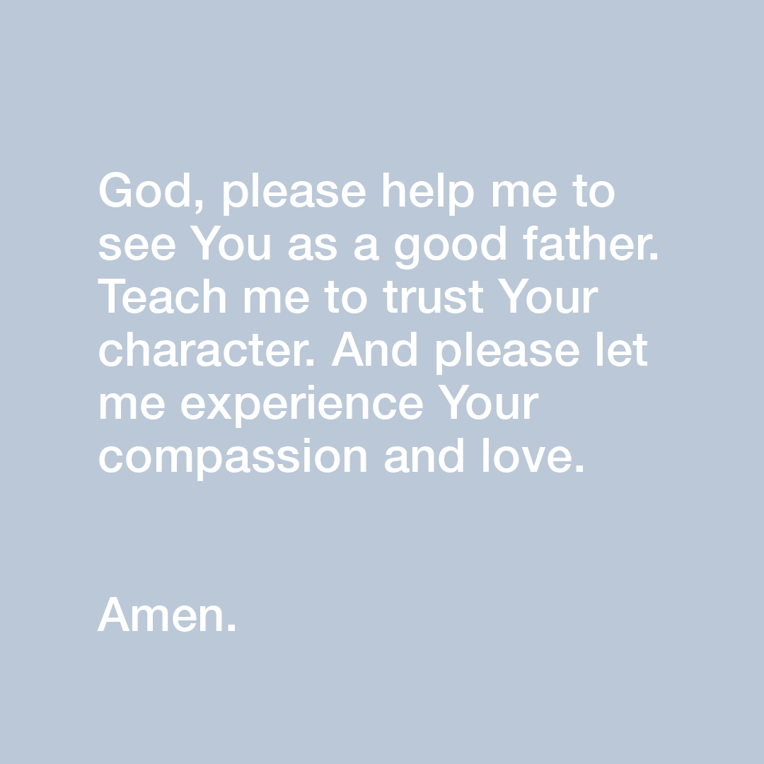 God, please help me to see You as a good father. Teach me to trust Your character. And please let me experience Your compassion and love. Amen. https://t.co/B2AnwtWU38