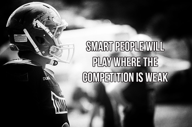 Smart people will play where the competition is weak. - #quote