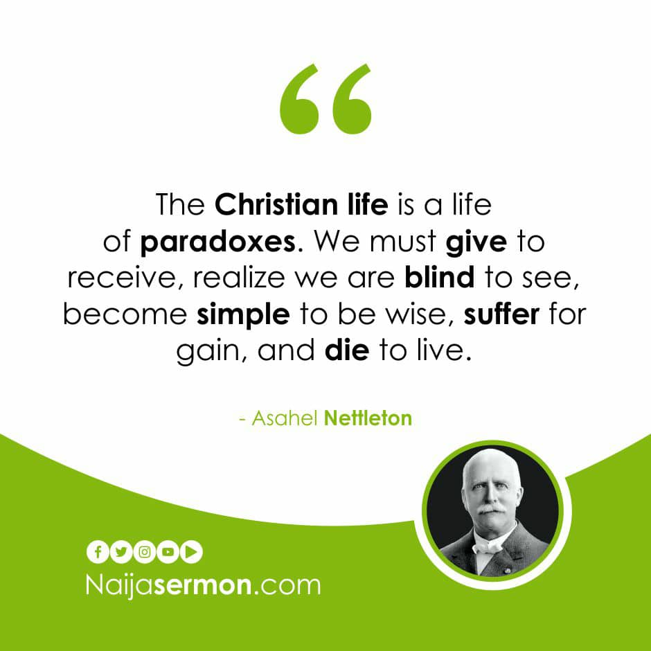"""The Christian life is a life of paradoxes. We must give to receive, realize we are blind to see, become simple to be wise, suffer for gain, and die to live"" - Asahel Nettleton  #Naijasermon #Quoteoftheday #AsahelNettleton"