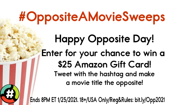 Keep tweeting with #OppositeAMovieSweeps for a chance to win a $25 gift card!   Watch for a tweet from to complete your entry!  Reg form & Rules:  (End 1/25/2021 at 8PM ET)