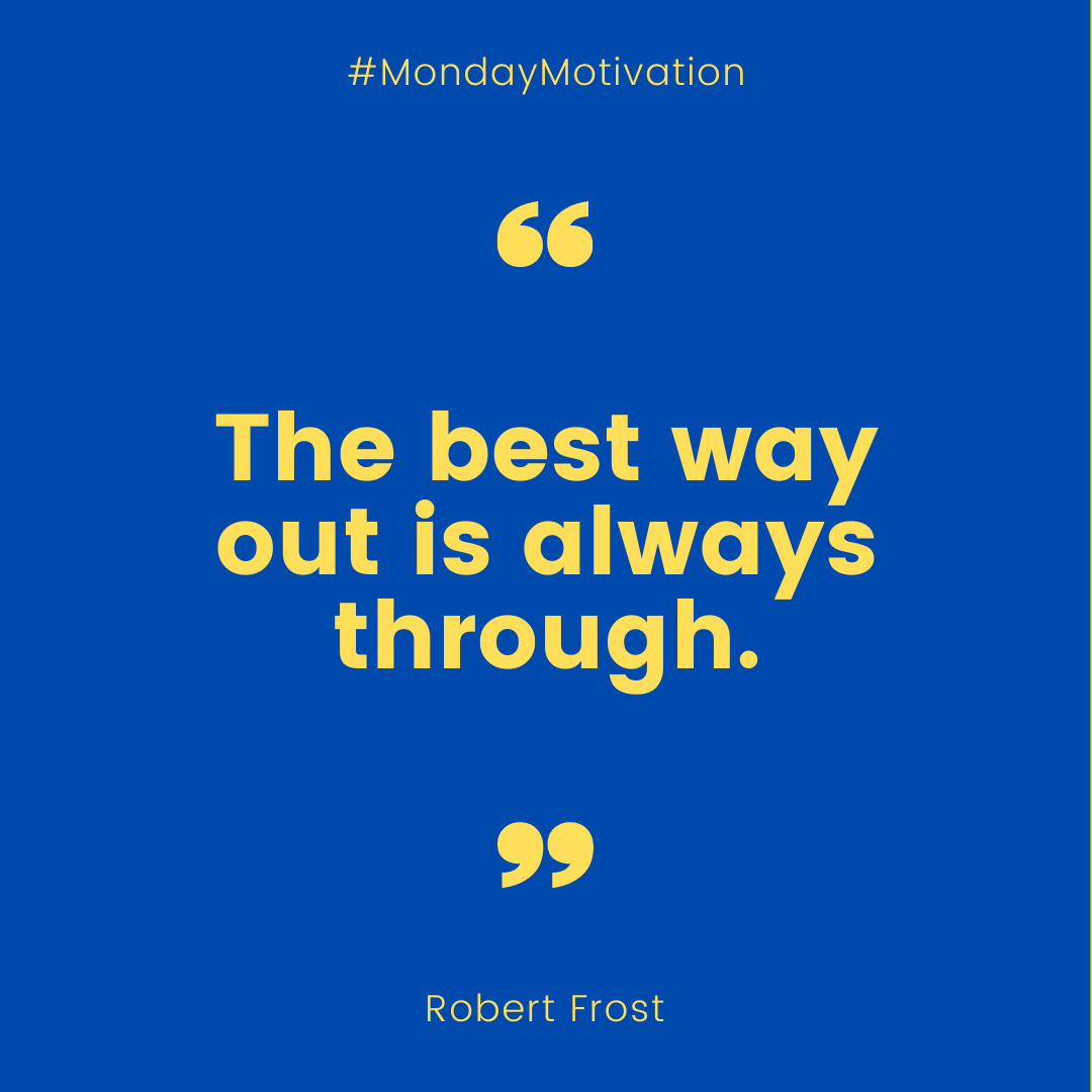 """Today's #MondayMotivation is from Robert Frost: """"The best way out is always through."""""""