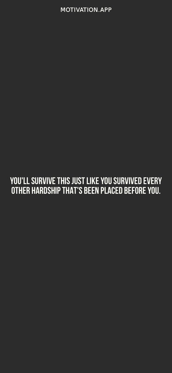 You'll survive this just like you survived every other hardship that's been placed before you. #MondayMotivation