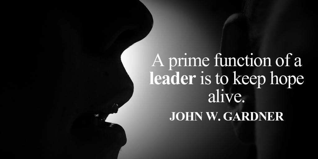A prime function of a leader is to keep hope alive. - John W. Gardner #ThursdayThoughts