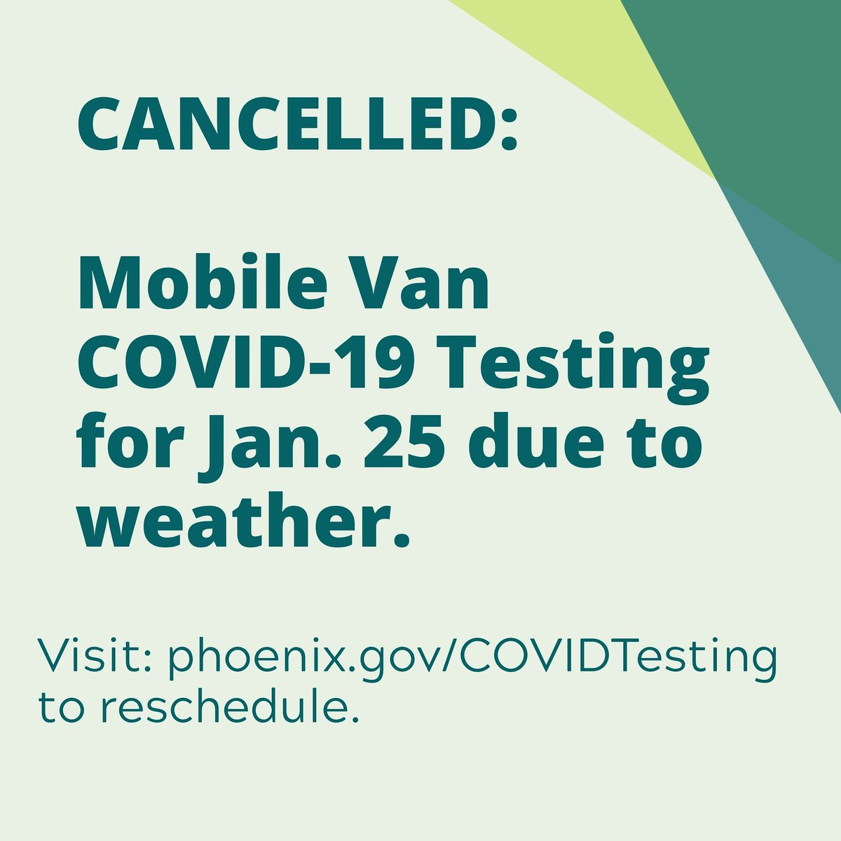 Due to weather, #COVID19 testing for today, Jan. 25,  provided by the Mobile Testing Van has been cancelled. Extra testing times have been added this week to accommodate reschedules. Go to  #phx