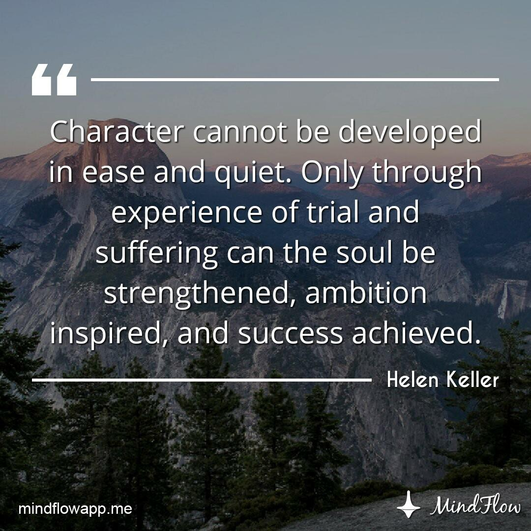"""""""Character cannot be developed in ease and quiet..."""" Helen Keller  #meditation #mindfulness #mindflow #mindflowdaily #MondayMorning #motivation #inspiration #calm #quote #dailyquote #MondayMotivation #MondayThoughts #MondayFeelings"""