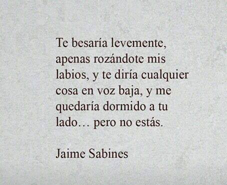 @SoyJaimeSabines @Jaime_Sabines #JaimeSabines #PoemADay #MondayMorning
