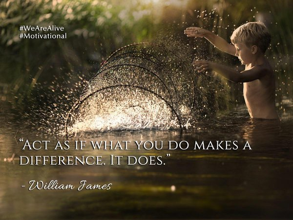 Act as if what you do makes a difference.-   #inspiration #MondayMotivation