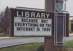 Do we also remind our students that not everything in the library is true? Not everything in my lectures is true?