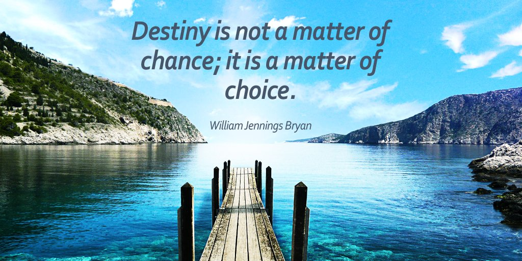 Destiny is not a matter of chance; it is a matter of choice. - William Jennings Bryan #quote #mondaymotivation