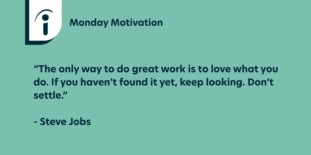 indeed: The only way to do great work is to love what you do. If you haven't found it yet, keep looking. Don't settle. — Steve Jobs #MondayMotivation #SteveJobs