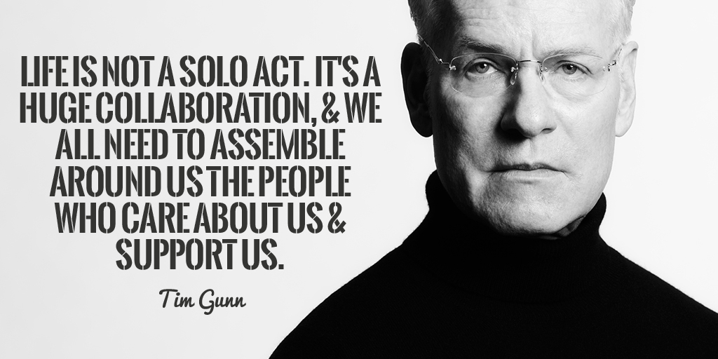 Life is not a solo act. It's a huge collaboration, & we all need to assemble around us the people... - Tim Gunn #mondaymotivation