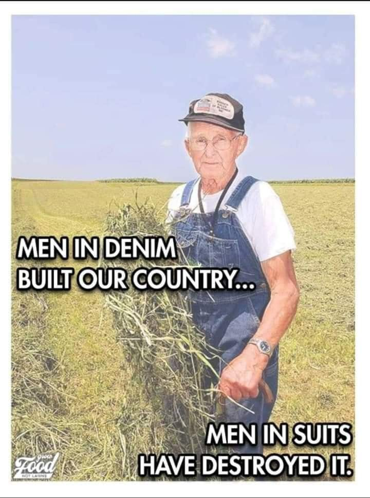 """#InterestingFoodForThought:   Seen on #Facebook yesterday. ~> """"Men In #Denim Built Our Country...Men In Suits Have Destroyed It."""" 👖 (Obviously, Our Country Is Far From Destroyed, But Has Suffered Impacts)"""