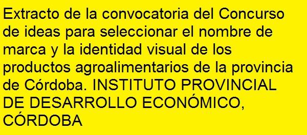 #concurso #ideas #nombre #marca #identidad #visual productos #agroalimentarios #Córdoba #Lucena #PuenteGenil #Montilla #PriegodeCórdoba #PalmadelRío #Cabra #Baena  Boletín Oficial   Cada día, #ayudas y #subvenciones de toda #España: