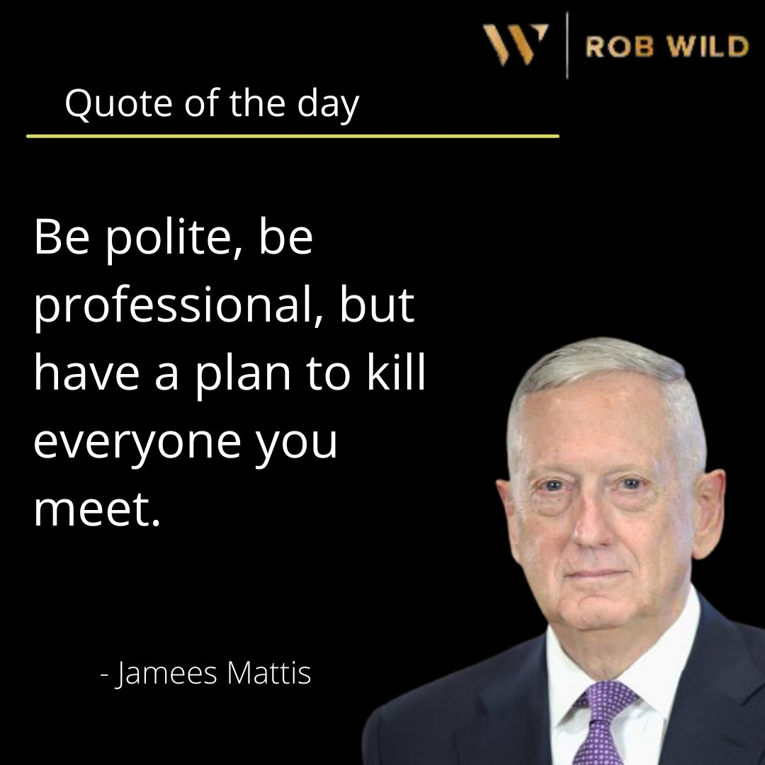 Be polite, be professional, but have a plan to kill everyone you meet. -James Mattis #quoteoftheday #success #successquotes #MondayMotivation