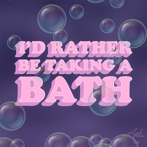 A shirt design for those days where you have a lot of stuff on your to do list...but you'd rather be taking a bath.  What would YOU rather be doing? Eating tacos? Playing video games? I'll probably make a few more hehe!  #bath #bathtime #tshirtdesign #redbubble #GraphicDesign