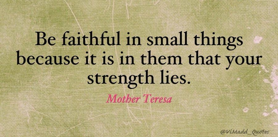 """""""Be #faithful in small things because it is in them that your #strength lies."""" - Mother Teresa #MondayMotivation #MotivationMonday #work #Leadership #quote #quoteoftheday #success #inspiration #business #quotes #motivation #MotivationalQuotes #management"""