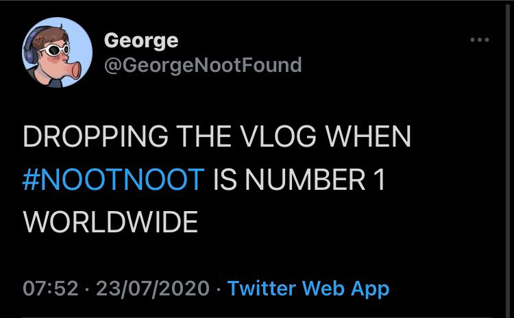 #NOOTNOOT yeah george and the vlog are pretty cool id say............... also heres pingu for the people expecting pingu in the hashtag